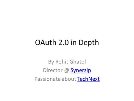 OAuth 2.0 in Depth By Rohit Ghatol SynerzipSynerzip Passionate about TechNextTechNext.