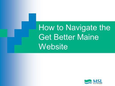 How to Navigate the Get Better Maine Website. Mission Statement The purpose of Get Better Maine is to provide quality information on Maine's doctors and.