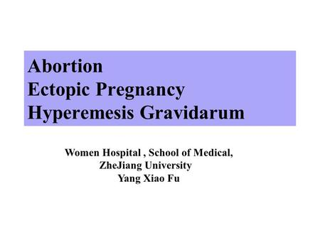 Abortion Ectopic Pregnancy Hyperemesis Gravidarum Women Hospital, School of Medical, ZheJiang University Yang Xiao Fu.