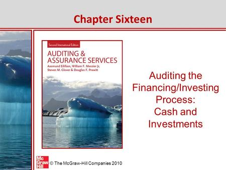 © The McGraw-Hill Companies 2010 Auditing the Financing/Investing Process: Cash and Investments Chapter Sixteen.