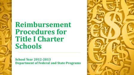 Reimbursement Procedures for Title I Charter Schools School Year 2012-2013 Department of Federal and State Programs.