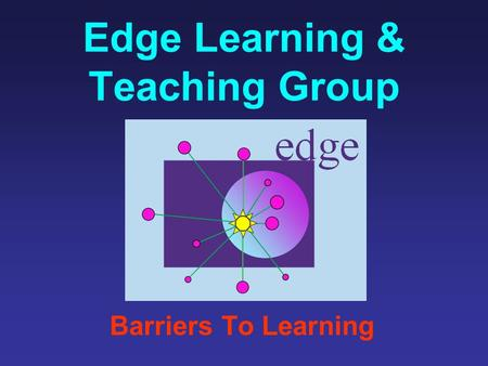 Edge Learning & Teaching Group Barriers To Learning.