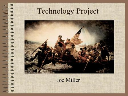 Technology Project Joe Miller. Eighth Grade State Standard: 7.Describe the actions taken to build one country from 13 states including: a.The precedents.