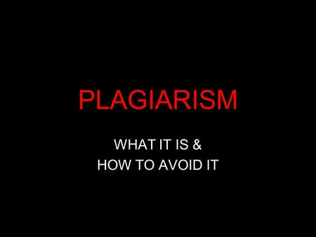PLAGIARISM WHAT IT IS & HOW TO AVOID IT. Source: Microsoft Clip <strong>Art</strong>.