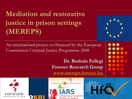 Mediation and restorative justice in prison settings (MEREPS) An international project co-financed by the European Commission Criminal Justice Programme.