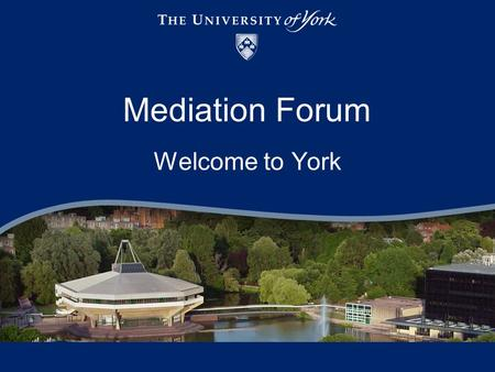 Mediation Forum Welcome to York. Mediation – our journey Making the difference Setting up and doing mediation Belief in mediation.