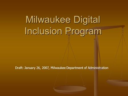 Milwaukee Digital Inclusion Program Draft: January 26, 2007, Milwaukee Department of Administration.