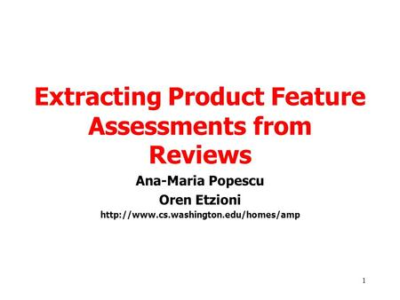 1 Extracting Product Feature Assessments from Reviews Ana-Maria Popescu Oren Etzioni