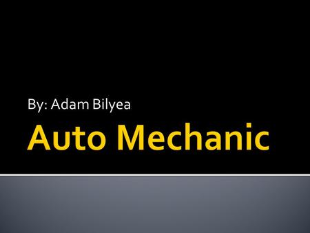 By: Adam Bilyea. An auto mechanic is someone that fixes your vehicle when it breaks or if you get into a crash. Or it could just be putting new tires.