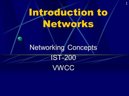 Introduction to <strong>Networks</strong> <strong>Networking</strong> Concepts IST-200 VWCC 1.