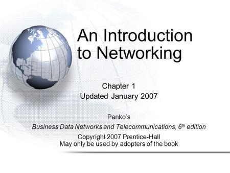 An Introduction to Networking Chapter 1 Updated January 2007 Panko's Business Data Networks and Telecommunications, 6 th edition Copyright 2007 Prentice-Hall.