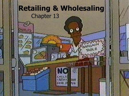 Retailing & Wholesaling Chapter 13. Top 10 Retailers in America Sales (in billions) Change (00-01) Wal-Mart $ 193.295 +15.9% 1 2 Kroger $ 49.000 +8.0%