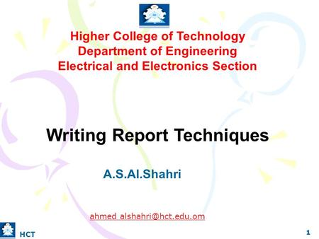 Higher College of Technology Department of Engineering Electrical and Electronics Section Writing Report Techniques A.S.Al.Shahri ahmed