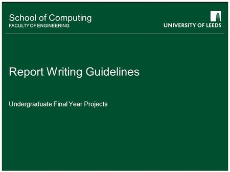 School of something FACULTY OF OTHER School of Computing FACULTY OF ENGINEERING Report Writing Guidelines Undergraduate Final Year Projects.