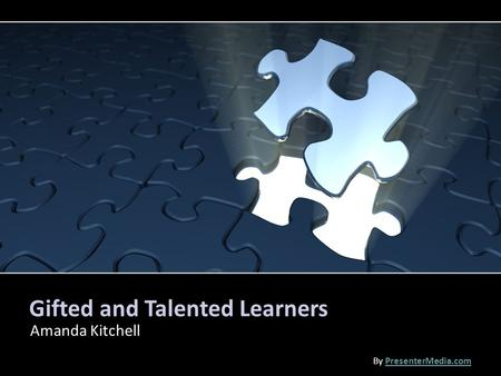 Gifted and Talented Learners Amanda Kitchell By PresenterMedia.comPresenterMedia.com.