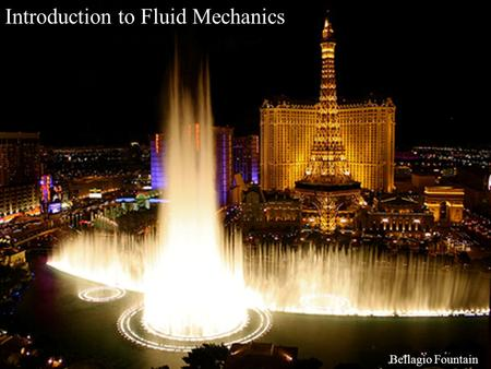 © 2006 Baylor University Slide 1 Introduction to Fluid Mechanics Bellagio Fountain.