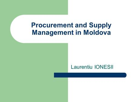 Procurement and Supply Management in Moldova Laurentiu IONESII.