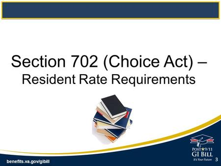 Benefits.va.gov/gibill Section 702 (Choice Act) – Resident Rate Requirements 3.