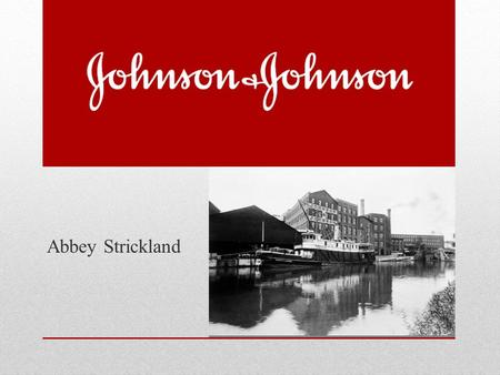 Abbey Strickland. History 1886 The Johnson brothers founded a company in New Brunswick, New Jersey. Robert Wood Johnson James Wood Johnson Edward Mead.