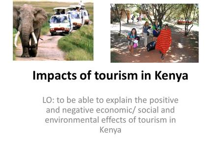 impact of tourism in kenya Strategy is to address national issues confronting the kenya tourism sector and  focus  sustainable tourism in kenya, the government has also developed the .