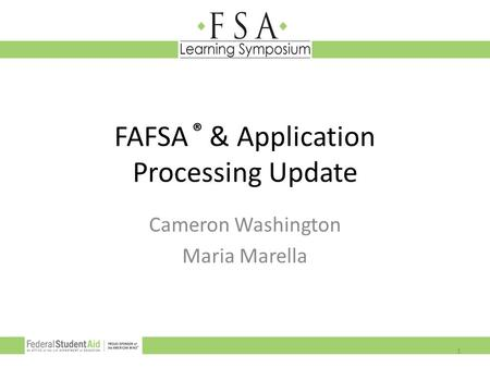 FAFSA ® & Application Processing Update Cameron Washington Maria Marella 1.