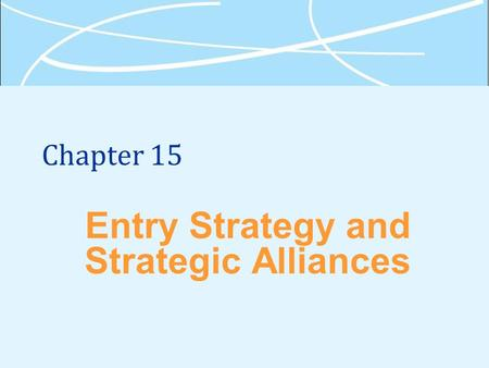Chapter 15 Entry Strategy and Strategic Alliances.