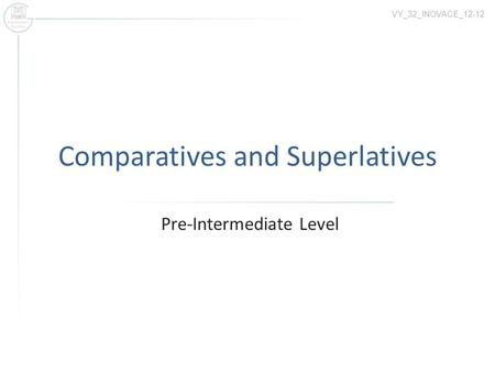 Comparatives and Superlatives Pre-Intermediate Level VY_32_INOVACE_12-12.