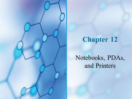 Chapter 12 Notebooks, PDAs, and Printers. You Will Learn… How to support, upgrade, and add peripheral devices to notebooks About technologies relating.