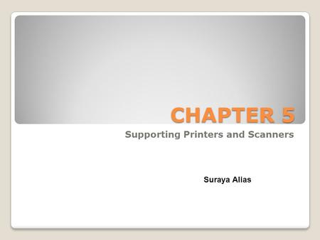 CHAPTER 5 Supporting Printers and Scanners Suraya Alias.