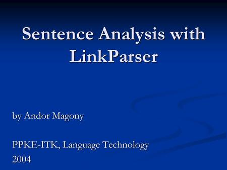 Sentence Analysis with LinkParser by Andor Magony PPKE-ITK, Language Technology 2004.