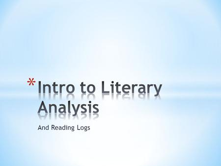 And Reading Logs. * READING LOGS HELP YOU KEEP A RECORD OF THE WORKS YOU HAVE STUDIED AT VISITATION & INTRODUCE YOU TO THE GENRE OF LITERARY ANALYSIS.