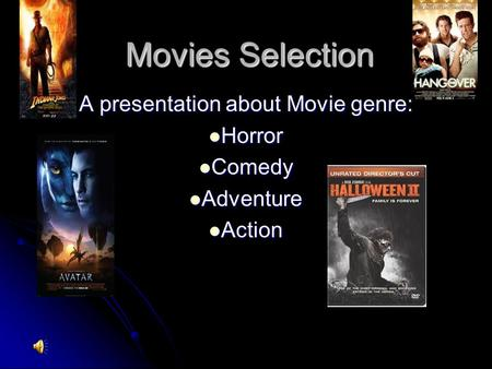 Movies Selection A presentation about Movie genre: Horror Horror Comedy Comedy Adventure Adventure Action Action.