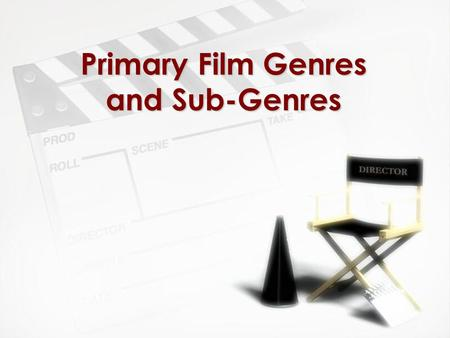 Primary Film Genres and Sub-Genres. Film Genres Film genres are identifiable types, categories, classifications or groups of films that have similar techniques.