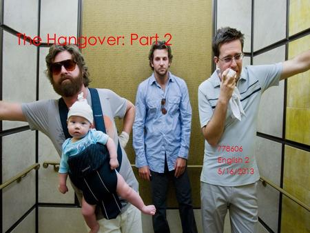 "The Hangover: Part 2 778606 English 2 5/16/2013. Hero's journey The hero I am doing is from the movie ""The Hangover: Part 2"" his name is Phil Wenneck."