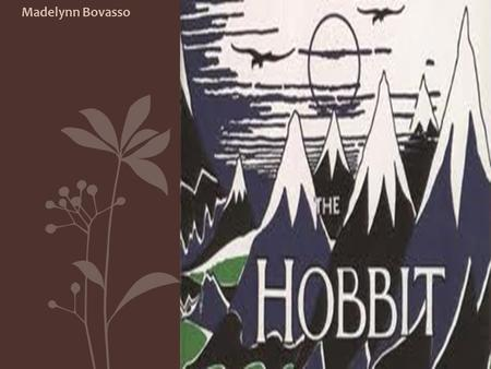 "THE HOBBIT Madelynn Bovasso. Summary of the Story Bilbo Baggins is a hobbit with a history of adventure. However, recently he has ""retired"" to a more."