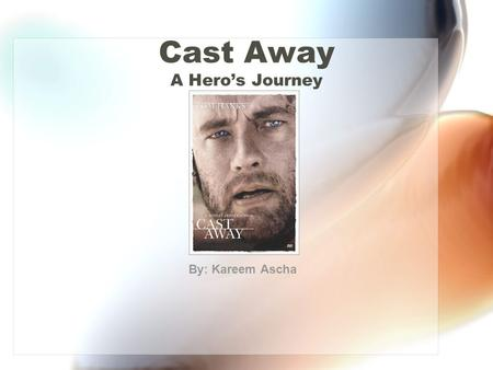 Cast Away A Hero's Journey By: Kareem Ascha. Departure (Separation)