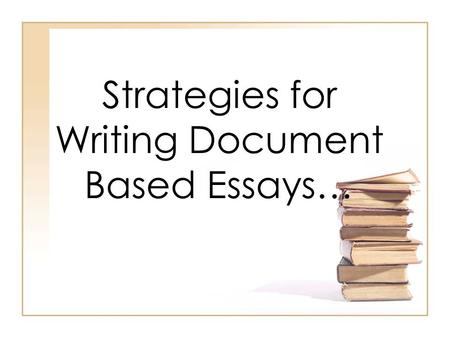 Strategies for Writing Document Based Essays…