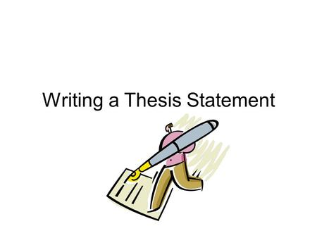Writing a Thesis Statement. What do you mean by a 'Thesis Statement'? Don't let the term 'Thesis Statement' scare you away from writing a good paper.
