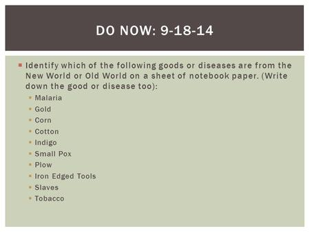  Identify which of the following goods or diseases are from the New World or Old World on a sheet of notebook paper. (Write down the good or disease too):