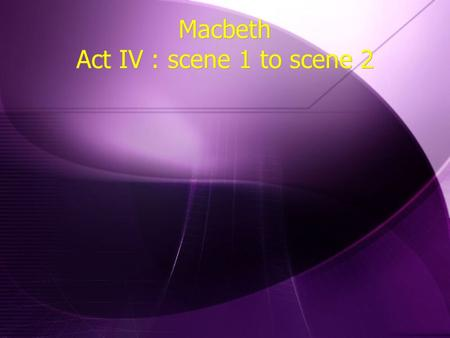 macbeth summaries up to act 4 Lady macbeth attempts to cover up for his odd behavior but the  act 4 the witches show macbeth three  macbeth by shakespeare: summary act 1 the play takes .