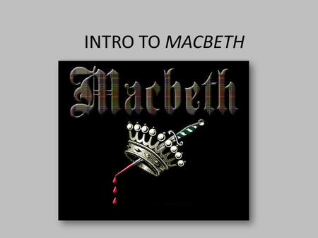 INTRO TO MACBETH. Setting Macbeth takes place during the 11 th century in both England but MAINLY Scotland.