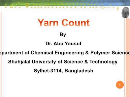 1 By Dr. Abu Yousuf Department of Chemical Engineering & Polymer Science Shahjalal University of Science & Technology Sylhet-3114, Bangladesh.