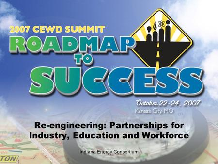 Re-engineering: Partnerships for Industry, Education and Workforce Indiana Energy Consortium.