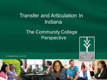 Transfer and Articulation In Indiana The Community College Perspective.