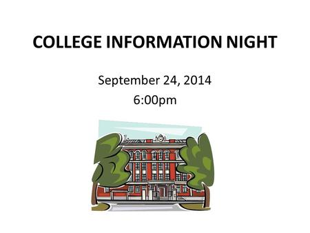 COLLEGE INFORMATION NIGHT September 24, 2014 6:00pm.