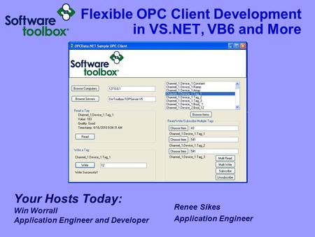 Flexible OPC Client Development in VS.NET, VB6 and More Your Hosts Today: Win Worrall Application Engineer and Developer Got a snazzy graphic mike – remove.