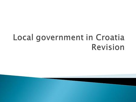  The Constitution of the Republic of Croatia, the European Charter of Local Self- Government and the Act on Local Self- Government and Administration.