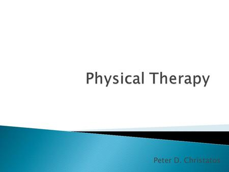 Peter D. Christatos.  Promote patient's ability to move, reduce pain, restore function, and prevent disabilities with the right exercises and best available.