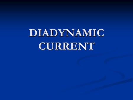 DIADYNAMIC CURRENT. Diadynamic is one of the most common devices of electro-therapy, which uses a low current for its analgesic and spasmolytic effect.