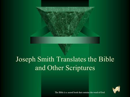 Joseph Smith Translates the Bible and Other Scriptures The Bible is a sacred book that contains the word of God.